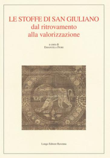 Le stoffe di San Giuliano dal ritrovamento alla valorizzazione - E. Fiori | Jonathanterrington.com