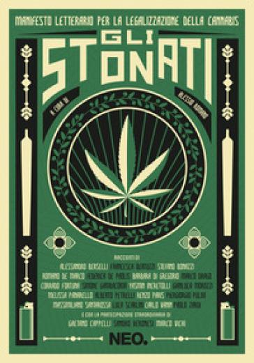 Gli stonati. Manifesto letterario per la legalizzazione della cannabis - A. Romano |