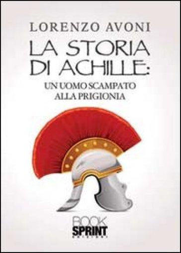 La storia di Achille: un uomo scampato alla prigionia - Lorenzo Avoni | Kritjur.org