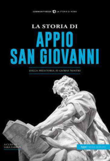 La storia di Appio. San Giovanni. Dalla preistoria ai giorni nostri