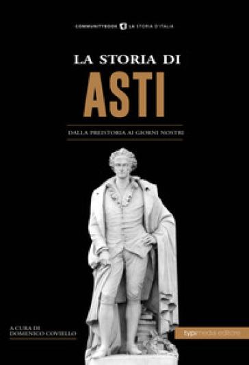 La storia di Asti. Dalla preistoria ai giorni nostri - D. Coviello | Kritjur.org