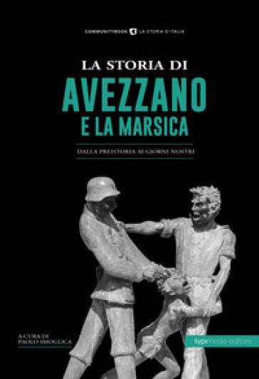 La storia di Avezzano e la Marsica. Dalla preistoria ai giorni nostri - P. Smoglica | Kritjur.org