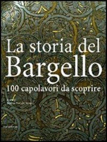 La storia del Bargello. 100 capolavori da scoprire - Antonio Paolucci |