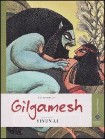 La storia di Gilgamesh raccontata da Yiyun Li. Ediz. illustrata - Yiyun Li |