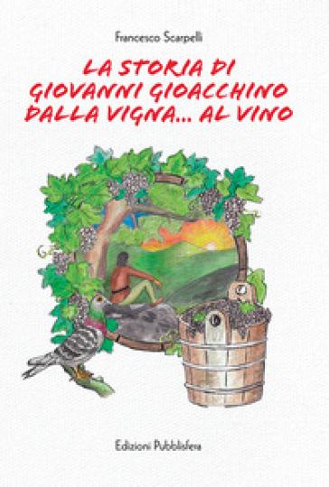 La storia di Giovanni Gioacchino dalla vigna... al vino - Francesco Scarpelli   Kritjur.org