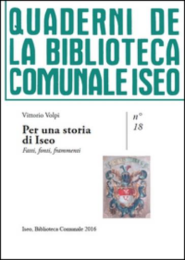 Per una storia di Iseo. Fatti, fonti, frammenti - Vittorio Volpi  