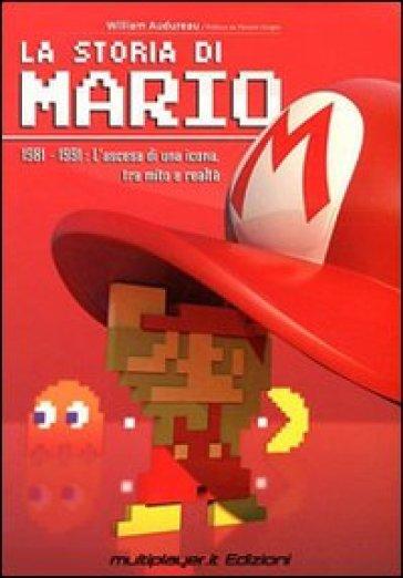 La storia di Mario. 1981-1991: l'ascesa di una icona, tra mito e realtà - William Audureau | Thecosgala.com