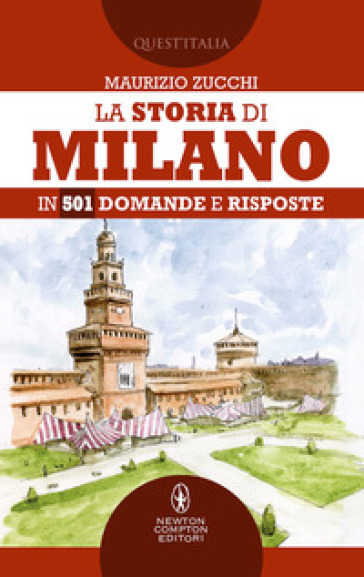 La storia di Milano in 501 domande e risposte - Maurizio Zucchi |