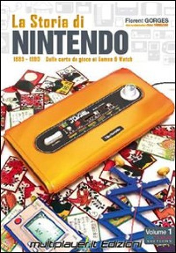La storia di Nintendo 1889-1980. Dalla carta da gioco ai game&watch - Florent Gorges pdf epub