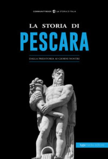 La storia di Pescara. Dalla preistoria ai giorni nostri - P. Smoglica | Rochesterscifianimecon.com