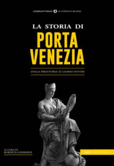 La storia di Porta Venezia. Dalla preistoria ai giorni nostri - R. Lombardi | Kritjur.org
