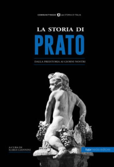 La storia di Prato. Dalla preistoria ai giorni nostri - I. Giannini   Kritjur.org