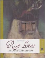 La storia di Re Lear. Ediz. illustrata