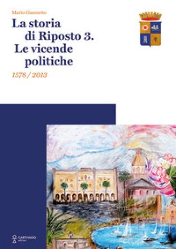 La storia di Riposto 3. Le vicende politiche 1578/2013 - Mario Giannetto |