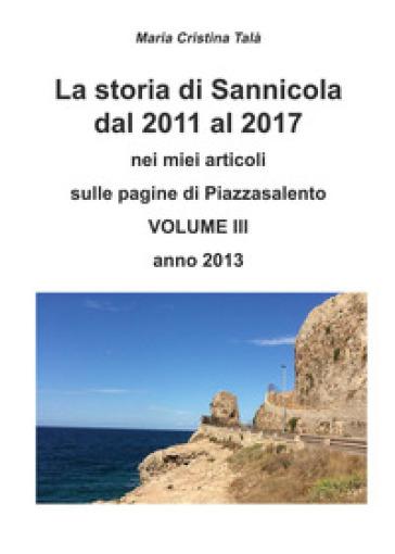 La storia di Sannicola dal 2011 al 2017 nei miei articoli sulle pagine di «Piazzasalento». 3: Anno 2013 - Maria Cristina Talà |