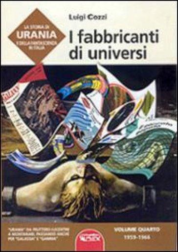 La storia di Urania e della fantascienza in Italia. 4.I fabbricanti di universi - Luigi Cozzi |