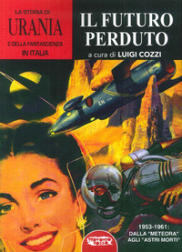 La storia di «Urania» e della fantascienza in Italia. 5.Il futuro perduto