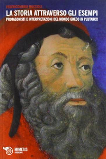 La storia attraverso gli esempi. Protagonisti e interpretazioni del mondogreco in Plutarco - Federico M. Muccioli | Thecosgala.com
