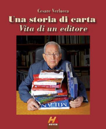 Una storia di carta. Vita di un editore - Cesare Verlucca |