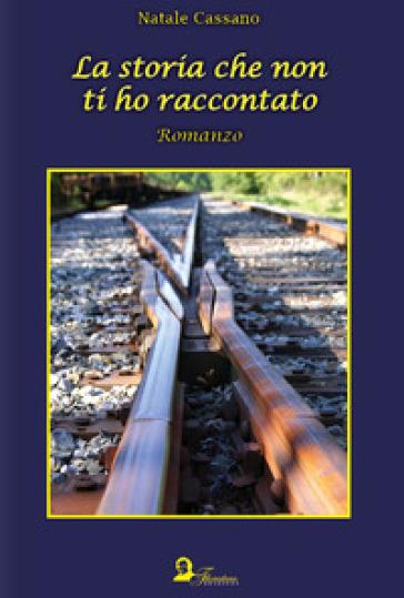 La storia che non ti ho raccontato - Natale Cassano | Kritjur.org