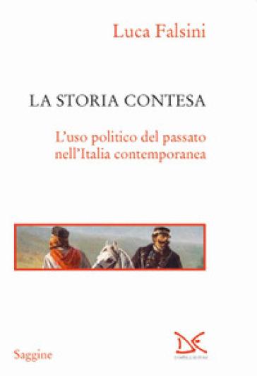 La storia contesa. L'uso politico del passato nell'Italia contemporanea - Luca Falsini | Thecosgala.com