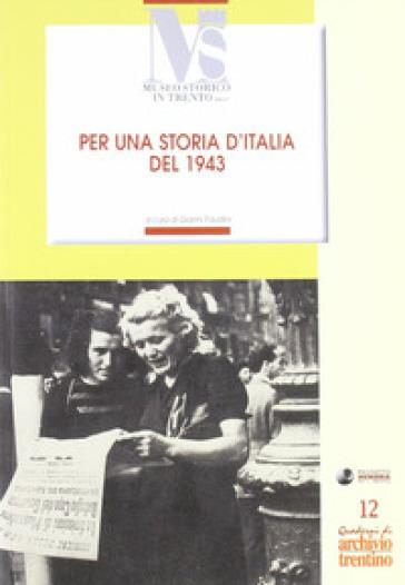 Per una storia d'Italia del 1943. Le cronache di Roberto Suster e altri scritti - Roberto Suster  