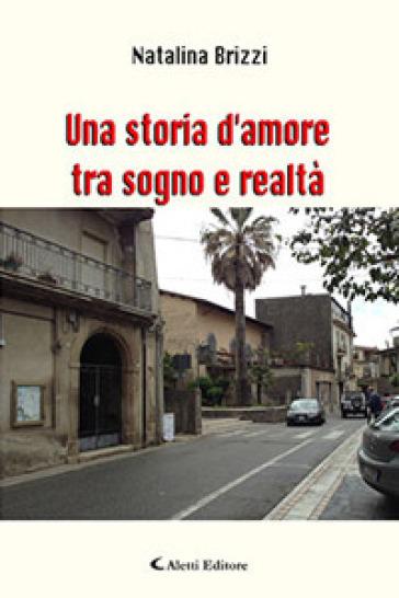 Una storia d'amore tra sogno e realtà - Natalina Brizzi |