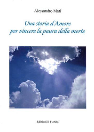 Una storia d'amore per vincere la paura della morte - Alessandro Mati | Kritjur.org