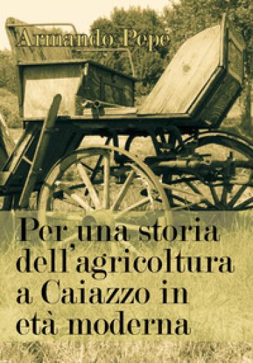 Per una storia dell'agricoltura a Caiazzo in età moderna - Armando Pepe |