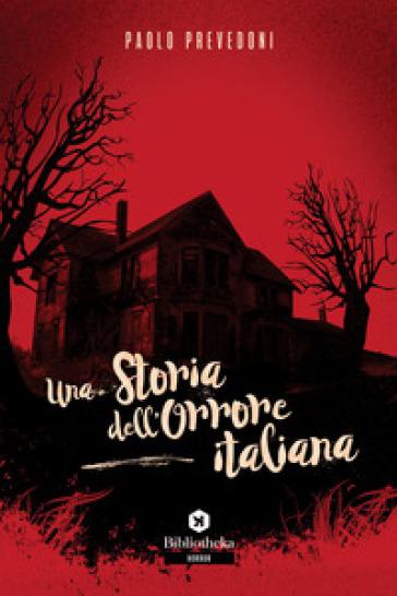 Una storia dell'orrore italiana - Paolo Prevedoni   Rochesterscifianimecon.com