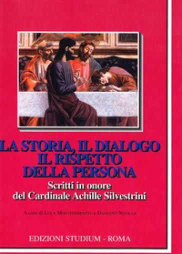 La storia, il dialogo, il rispetto della persona. Scritti in onore del Cardinale Achille Silvestrini - D. Nocilla  