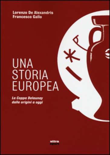 Una storia europea. La coppa Delaunay dalle origini a oggi - Lorenzo De Alexandris | Ericsfund.org