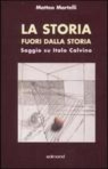 La storia fuori dalla strada. Saggio su Italo Calvino - Matteo Martelli |