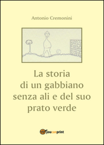La storia di un gabbiano senza ali e il suo prato verde - Antonio Cremonini  