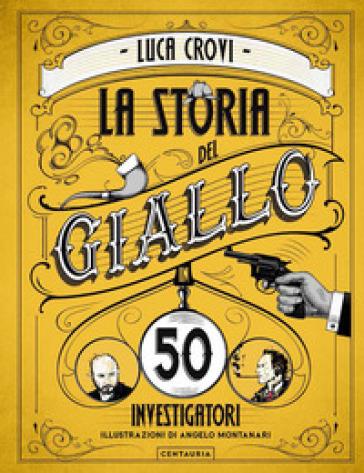 La storia del giallo in 50 investigatori - Luca Crovi |