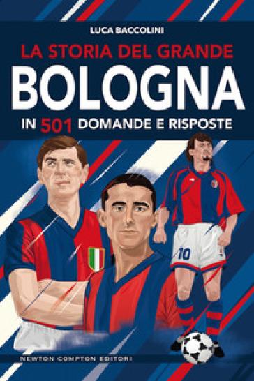 La storia del grande Bologna in 501 domande e risposte - Luca Baccolini | Rochesterscifianimecon.com
