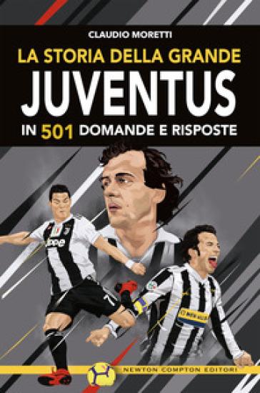 La storia della grande Juventus in 501 domande risposte - Claudio Moretti pdf epub