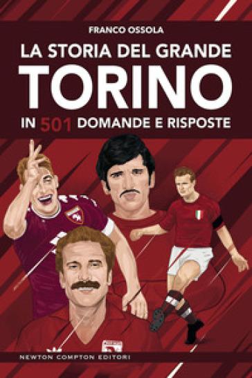 La storia del grande Torino in 501 domande e risposte - Franco Ossola |