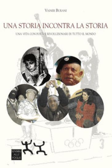 Una storia incontra la storia. Una vita con poeti e rivoluzionari di tutto il mondo - Vainer Burani   Kritjur.org