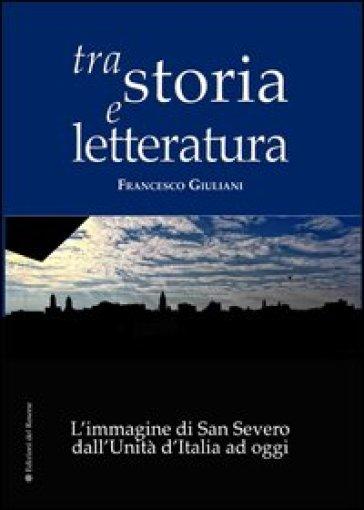 Tra storia e letteratura. L'immagine di San Severo dall'unità d'Italia ad oggi - Francesco Giuliani |