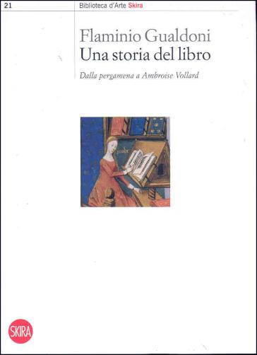 Una storia del libro. Dalla pergamena a Ambroise Vollard - Flaminio Gualdoni |