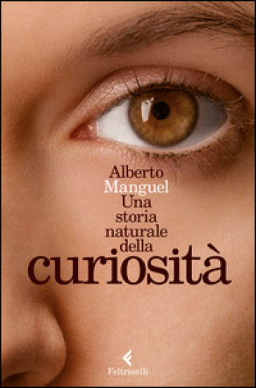 Una storia naturale della curiosità - Alberto Manguel  