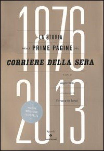 La storia nelle prime pagine del Corriere della Sera (1876-2013) - A. Varni |