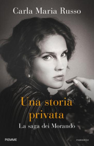 Una storia privata. La saga dei Morando - Carla Maria Russo |