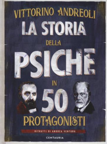 La storia della psiche in 50 protagonisti - Vittorino Andreoli | Thecosgala.com