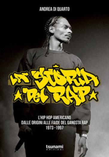 La storia del rap. L'hip hop americano dalle origini alle faide del gangsta rap 1973-1997 - Andrea Di Quarto |