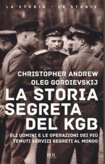 La storia segreta del KGB. Gli uomini e le operazioni dei più temuti segreti al mondo - Christopher Andrew  