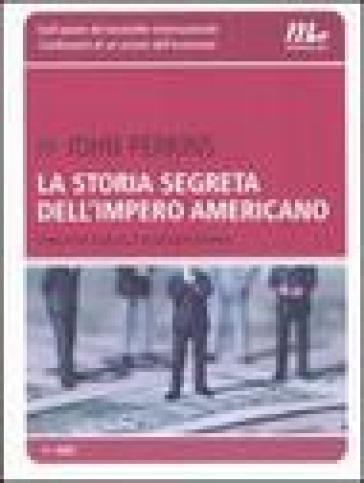 La storia segreta dell'impero americano. Corruttori, sciacalli e sicari dell'economia - John Perkins |