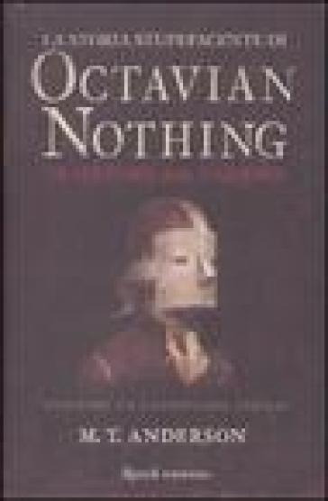 La storia stupefacente di Octavian Nothing. Traditore della nazione. 1.La festa del vaiolo - M. T. Anderson |