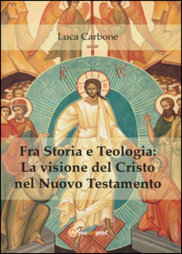Fra storia e teologia: la visione del Cristo nel Nuovo Testamento - Luca Carbone | Kritjur.org
